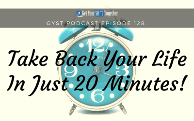 128: Take Back Your Life In Just 20 Minutes