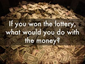 If you won the lottery