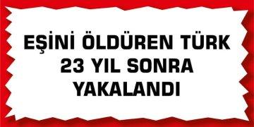 Eşini öldüren Türk 23 yıl sonra yakalandı