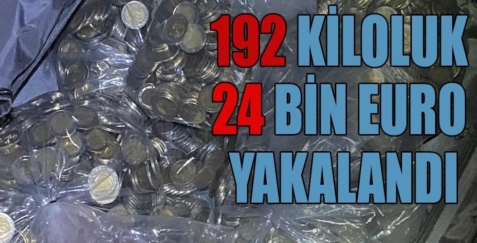192 kilo ağırlığında 24 bin euro yakalandı
