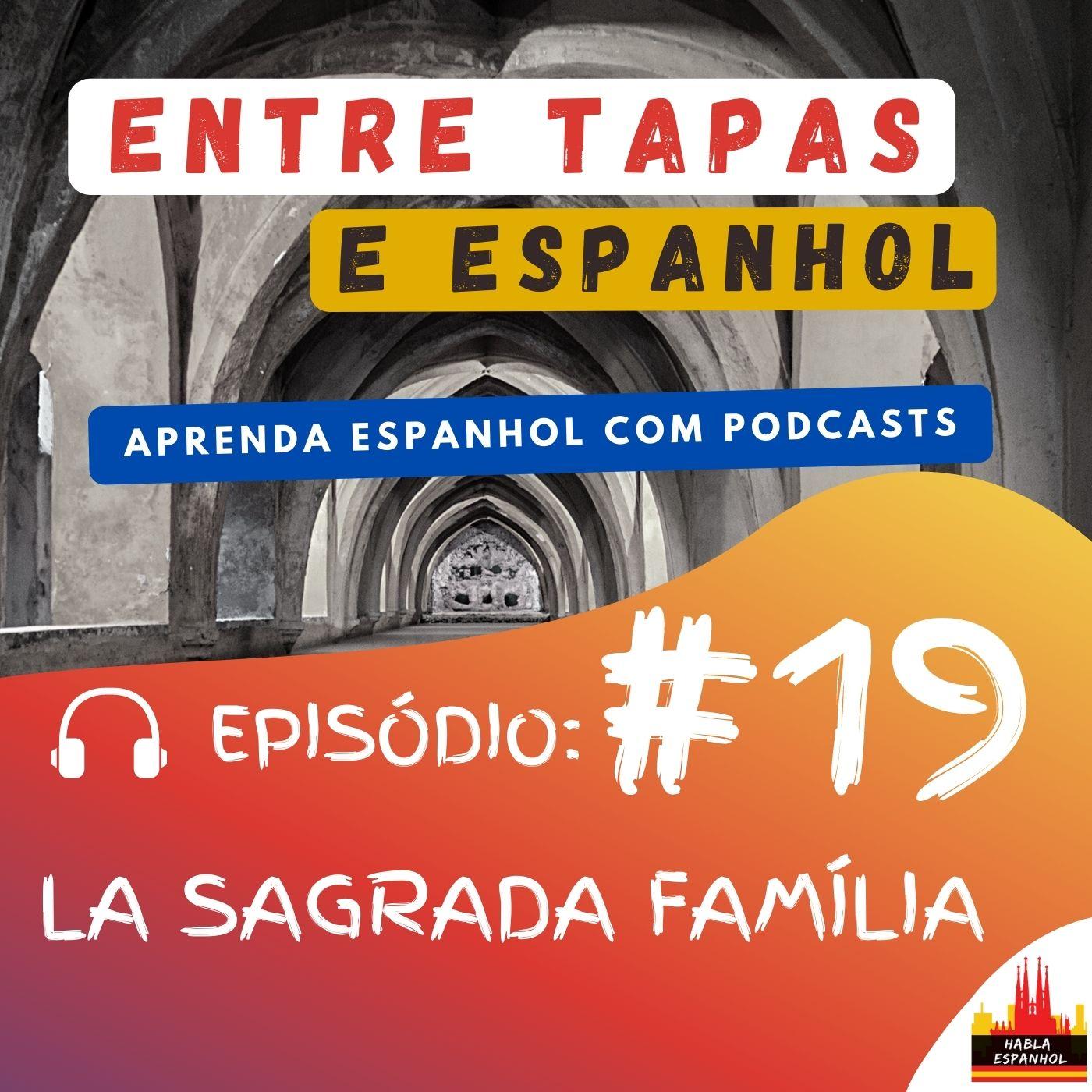 Episódio 19 - La Sagrada Familia - HablaEspanhol
