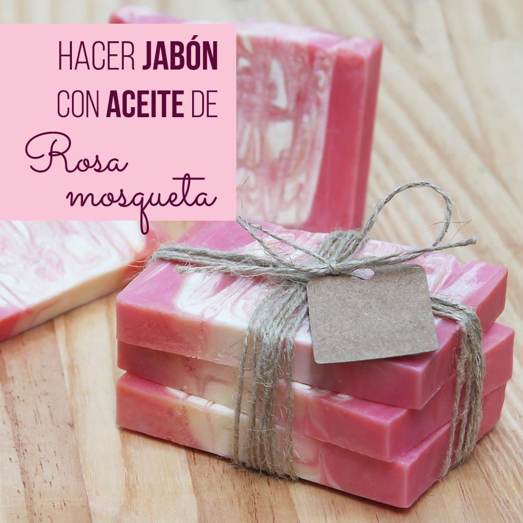 Hacer jabón con aceite de rosa mosqueta