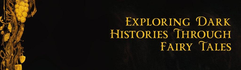 Exploring Dark Histories Through Fairy Tales