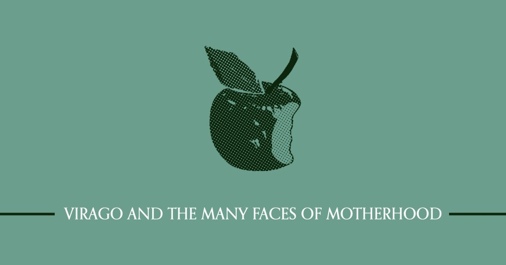 Virago and the many faces of motherhood