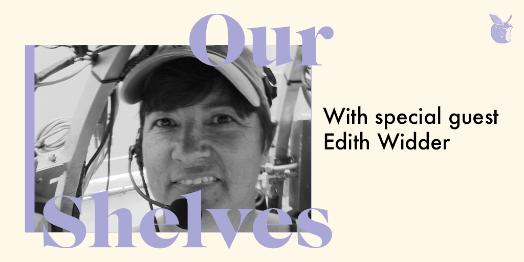 OurShelves with Edith Widder