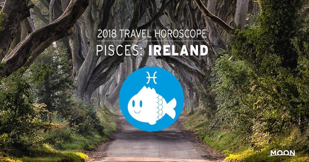 2018 Travel Horoscope - Pisces: Ireland