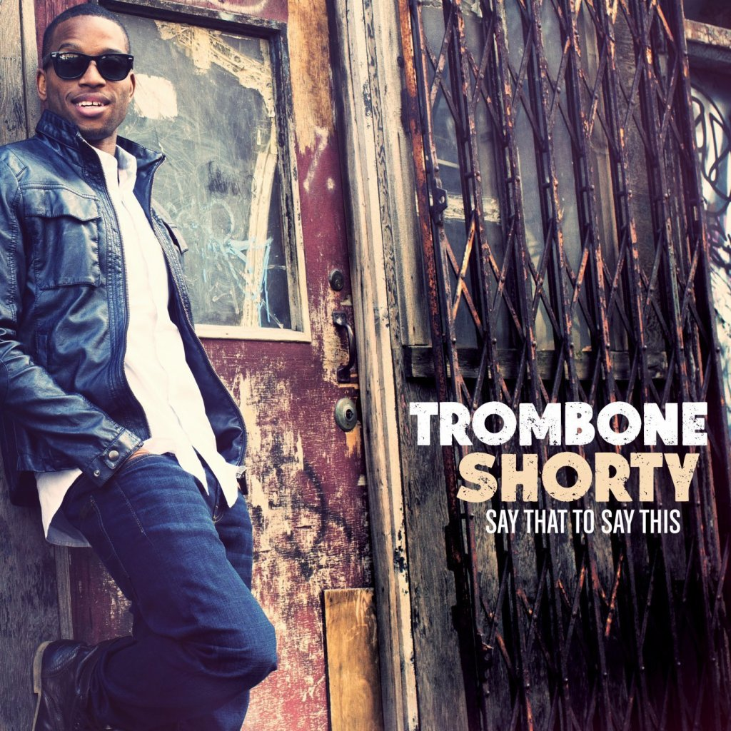 Trombone Shorty album Say That to Say This