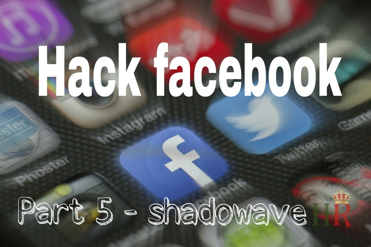 How To Hack Any Facebook Account Using Shadowave ? : Tutorial [Part 5]