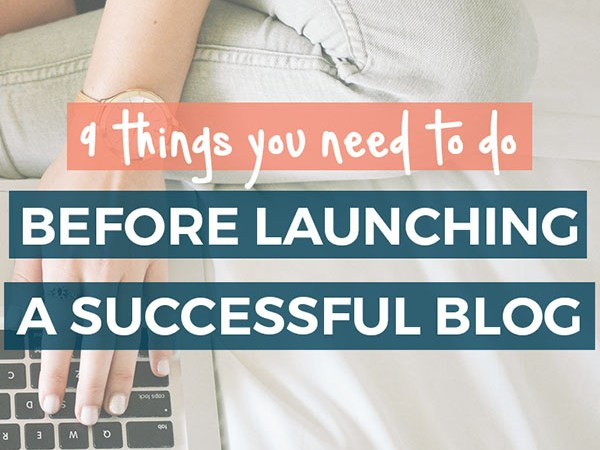 9 things you must know about starting a successful blog