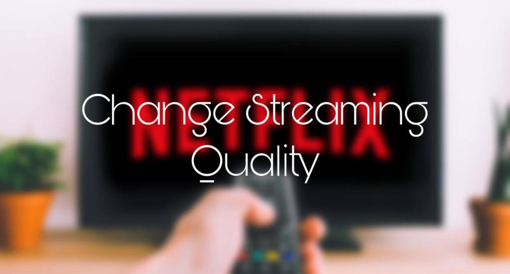 How to Change the Streaming Quality on Netflix TV