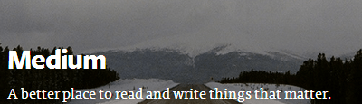 Medium: A better place to read and write things that matter.