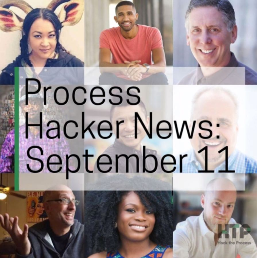 2018-09-11 Process Hacker News – Career Decisions, Ground-Defying Concepts, Learned Confidence, and More