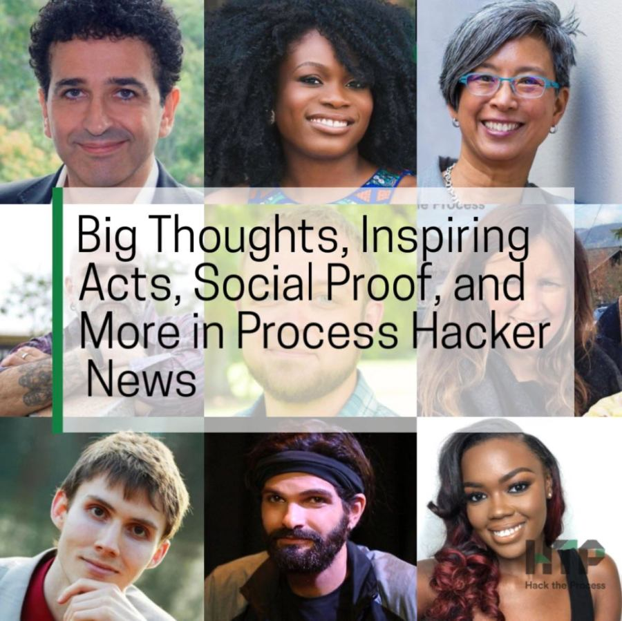 Big Thoughts, Inspiring Acts, Social Proof, and More in Process Hacker News