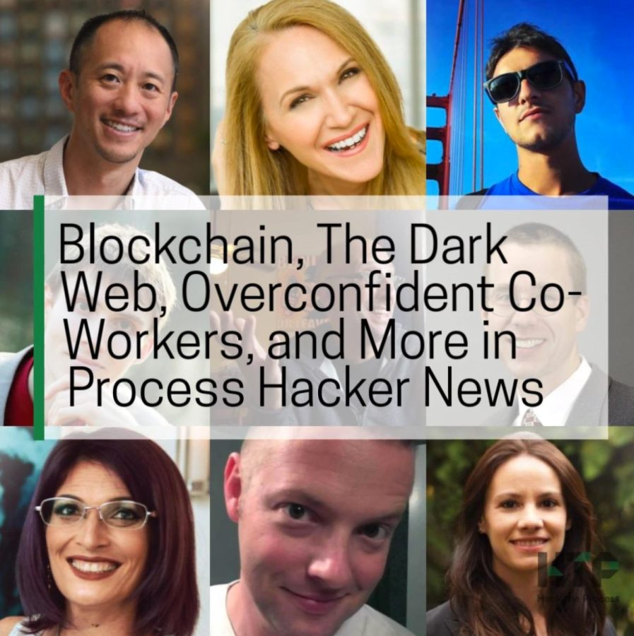Blockchain, The Dark Web, Overconfident Co-Workers, and More in Process Hacker News