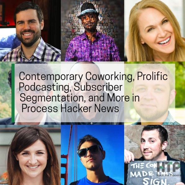 Contemporary Coworking, Prolific Podcasting, Subscriber Segmentation, and More in Process Hacker News