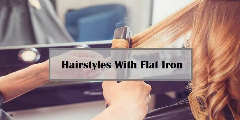 Hairstyles With Your Flat Iron