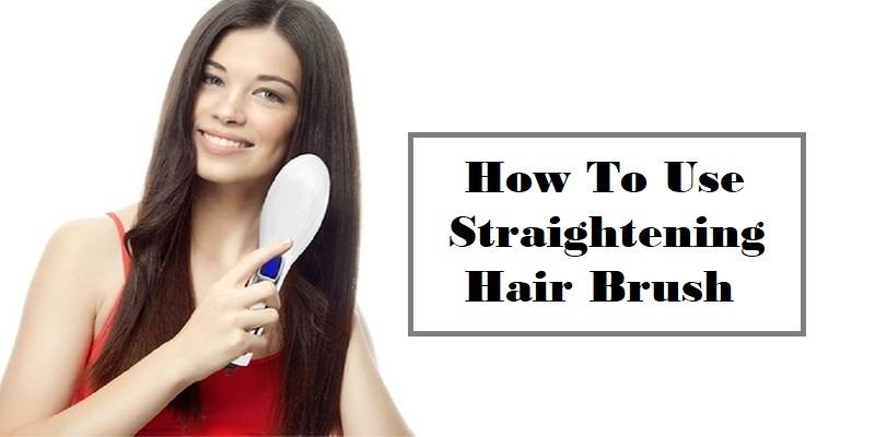 How To Use a Hair Straightening Brush