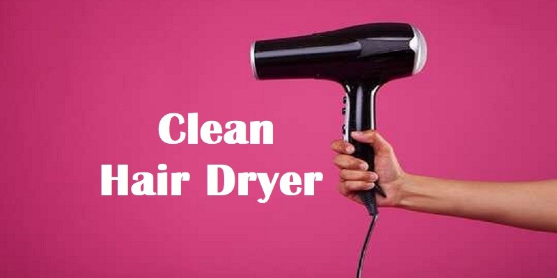 How To Clean  Hair Dryer