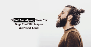 21 Hairbun Styling Ideas For Guys That Will Inspire Your Next Look!
