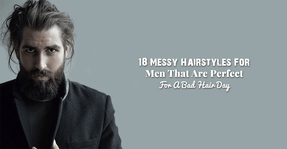 18 Messy Hairstyles For Men That Are Perfect For A Bad Hair Day