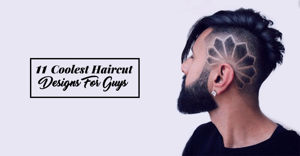 11 Coolest Haircut Designs For Guys In 2018