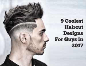 9 coolest Haircut designs For Guys