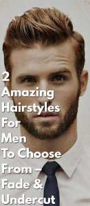 2-Amazing-Hairstyles-For-Men-To-Choose-From-–-Fade-&-Undercut.