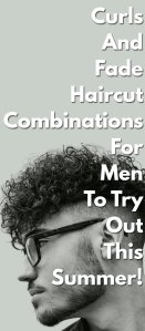 Curls-And-Fade-Haircut-Combinations-For-Men-To-Try-Out-This-Summer!..