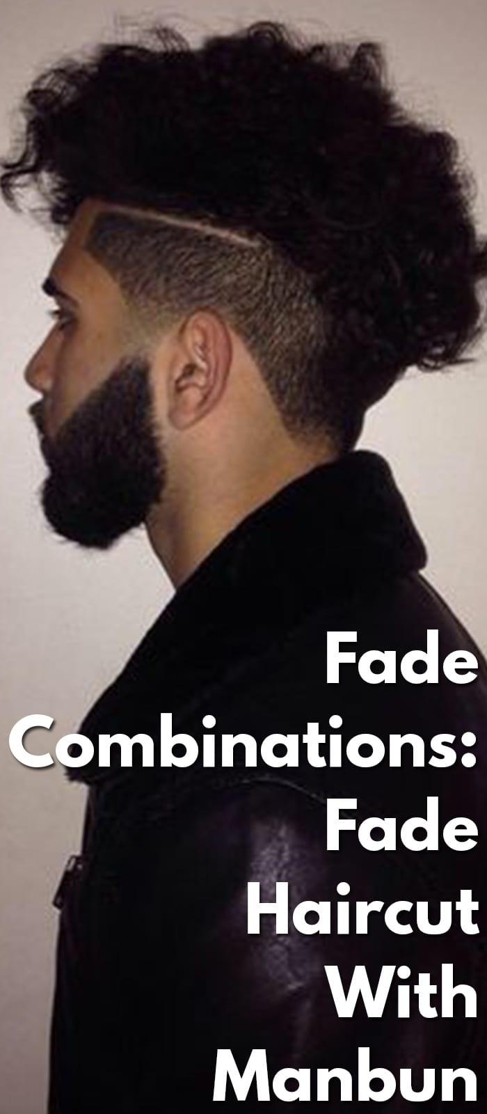 Fade-Combinations-Fade-Haircut-With-Manbun..