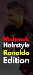 Mohawk Hairstyle – Cristiano Ronaldo Edition!