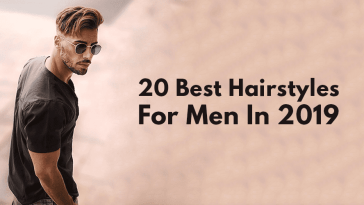 20 Best Hairstyles For Men In 2019
