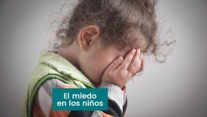 Lee más sobre el artículo El miedo en los niños, es una emoción básica y necesaria