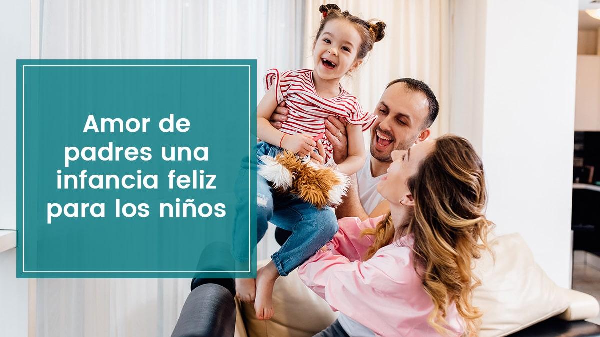 Amor de padres una infancia feliz para los niños