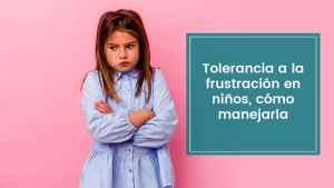 Lee más sobre el artículo Tolerancia a la frustración en niños, cómo manejarla