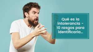 Qué es la intolerancia – 10 rasgos para identificarla…