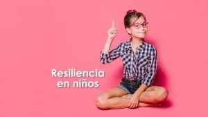 Lee más sobre el artículo ¿Qué es la resiliencia en niños?, Actividades para trabajar