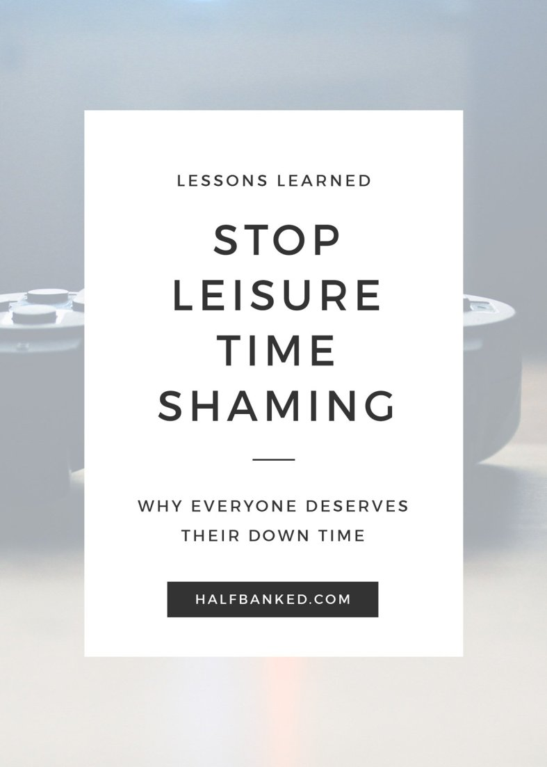 There are so many articles out there about the problems with how millennials spend their time - the real problem? Is all the leisure time shaming. Everyone deserves downtime.