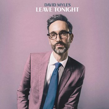 Leave Tonight is the 12th studio album from Halifax-based Canadian singer-songwriter David Myles.