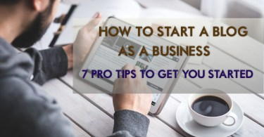 how to start a blog as business-7 tips to get you started