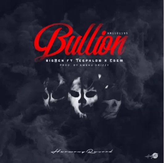 BigBen Feat. Teephlow & Edem – Bullion