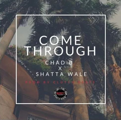 Chad B Ft. Shatta Wale – Come Through