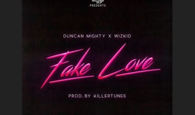 Duncan Mighty Ft. Wizkid - Fake Love