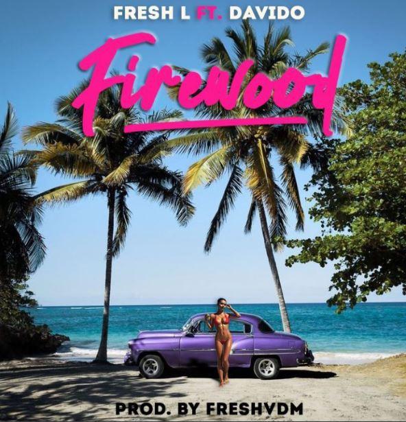 Fresh L – Firewood ft. Davido (Prod. by Fresh)