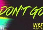 Vice - Don't Go Ft. Becky G x Mr. Eazi