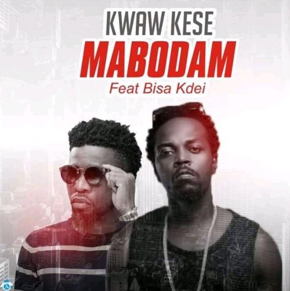 Kwaw Kese – Mabodam Ft. Bisa Kdei