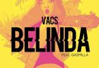 Vacs Ft. Gasmilla – Belinda (Prod. by JumpOff)