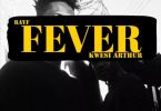 Kwesi Arthur x Rayf – Fever (Prod. By Lonely)