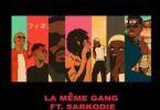 La Meme Gang – Know Me Ft. Sarkodie (Prod. By DJ Pain)