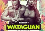 Nii Funny – Wataguan Ft. Epixode (Prod. By Jusino Play)