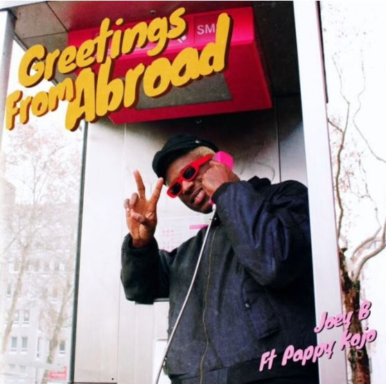 Download MP3: Joey B – Greetings From Abroad Ft Pappy Kojo
